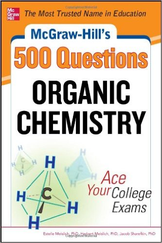 Mc Graw-Hill's 500 question organic chemistry : ace your college exams