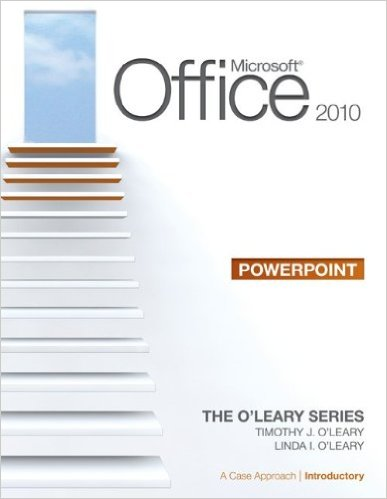 Microsoft office 2010 : power point = a case approach introductory