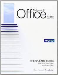 Microsoft office 2010 : word = a case approach introductory